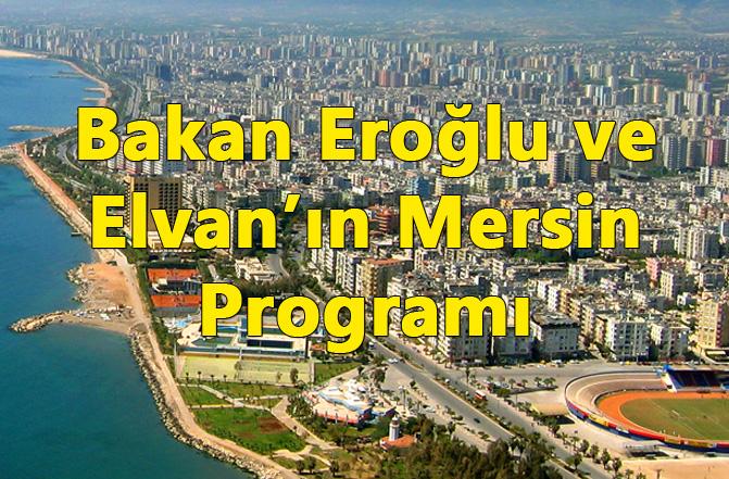 Bakanlar Eroğlu ve Elvan'ın Mersin Programı