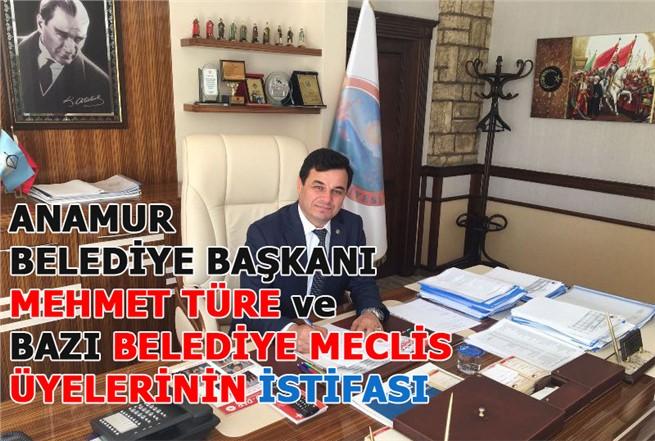 Anamur Belediye Başkanı Mehmet Türe ve Bazı Meclis Üyelerinin İstifası