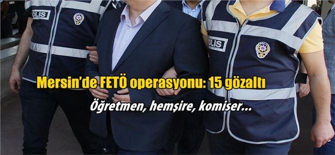 Mersin'de FETÖ/PDY Operasyonu: 15 Gözaltı