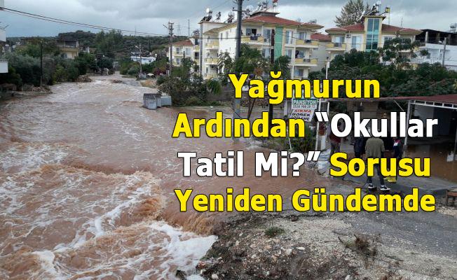 """""""Okullar Tatil Mi"""" Sorusu, Mersin'deki Etkili Olan Yağışlarla Beraber Tekrar Gündemde"""