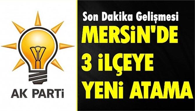 AK Parti Mersin'de 3 İlçeye Yeni Atama