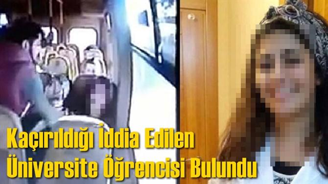 Mersin'de Kaçırıldığı İddia Edilen Üniversite Öğrencisi Bulundu