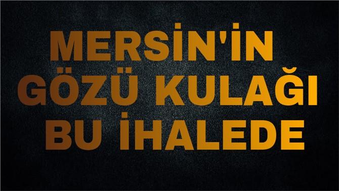 Mersin'in Gözü Kulağı Bu İhalede