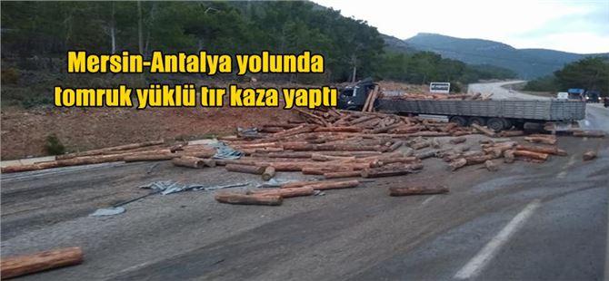 Mersin-Antalya Yolunda Tomruk Yüklü Tır Kaza Yaptı
