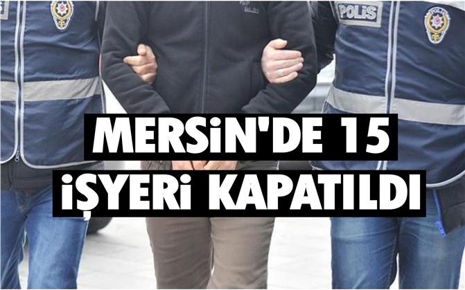 Mersin'de 15 İşyeri Kapatıldı