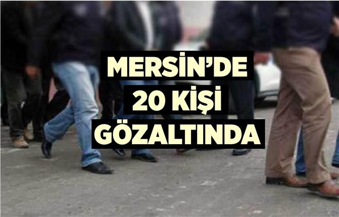 Mersin'de 20 Kişi Gözaltına Alındı