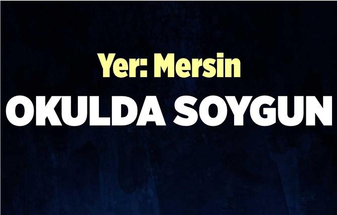 Mersin'de Okulda Hırsızlık