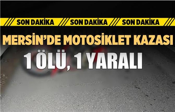 Mersin'de Motosiklet Kazası; 1 Ölü, 1 Yaralı