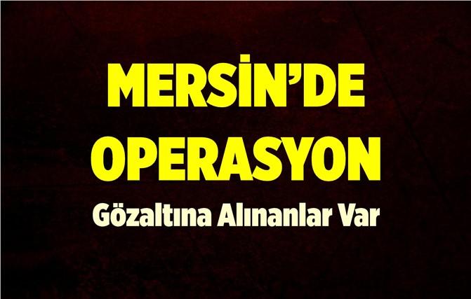 Mersin'de Operasyon