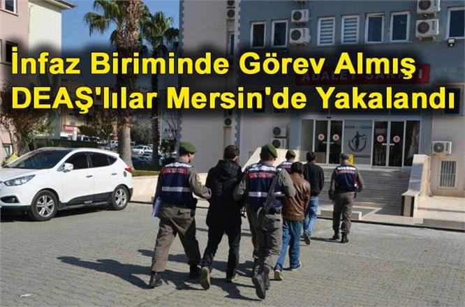 İnfaz Biriminde Görev Almış DEAŞ'lılar Mersin'de Yakalandı