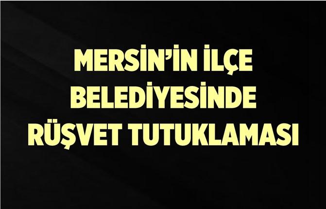 Mersin'de İlçe Belediye Başkan Yardımcısı Tutuklandı