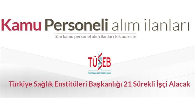 Personel Alımı, Türkiye Sağlık Enstitüleri Başkanlığı 21 Daimi İşçi Alıyor