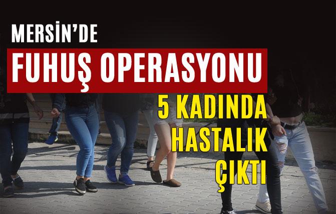 Mersin'de 4 Otel ve 3 Gazinoya Fuhuş Operasyonu, 5 Kadın Hastalıklı Çıktı