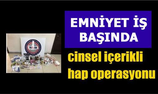 Tarsus ve Mersin'de Cinsel İçerikli Hap Operasyonu