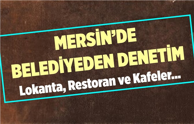 Belediyeden Lokanta, Restoran ve Kafelere Denetim