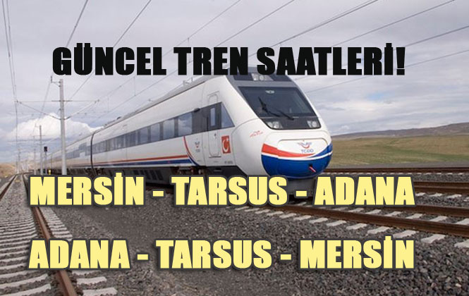 Adana - Mersin Tren Saatleri 2020, Güncel Tren Saatleri! Bilet Fiyatları Eklendi