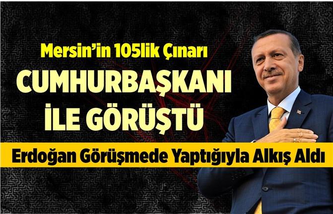 Mersin'in 105'lik Çınarı Cumhurbaşkanı ile Görüştü