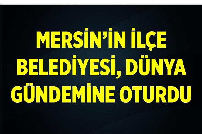 Mersin'in İlçe Belediyesi Dünya Gündeminde