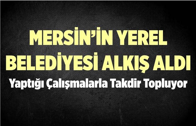 Mersin'in Yerel Belediyesinden Takdir Alan Belediyecilik