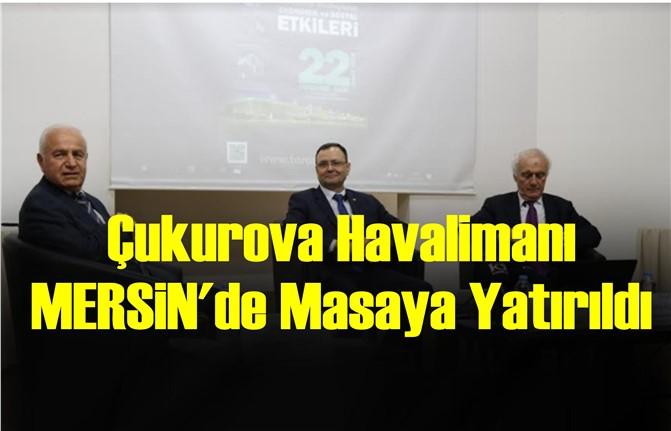 Çukurova Havalimanı Mersin'de Masaya Yatırıldı
