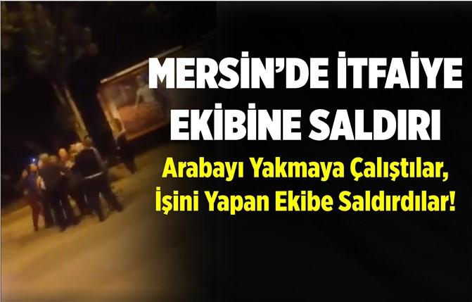 Mersin'de İtfaiye Ekibine Saldırı