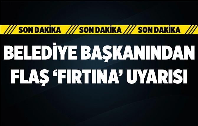 Mersin'in İlçe Belediye Başkanından Fırtına Uyarısı