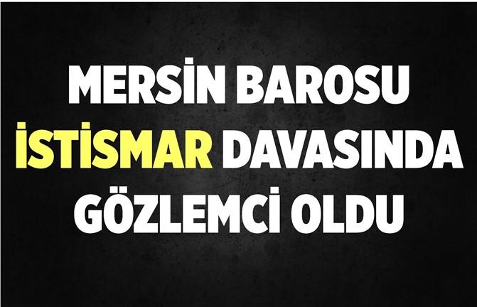 Mersin'i Sarsan İstismar Davasına, Baro Gözlemci Olarak Katıldı