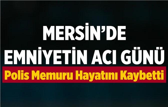 Mersin'de Emniyet Teşkilatının Acı Günü