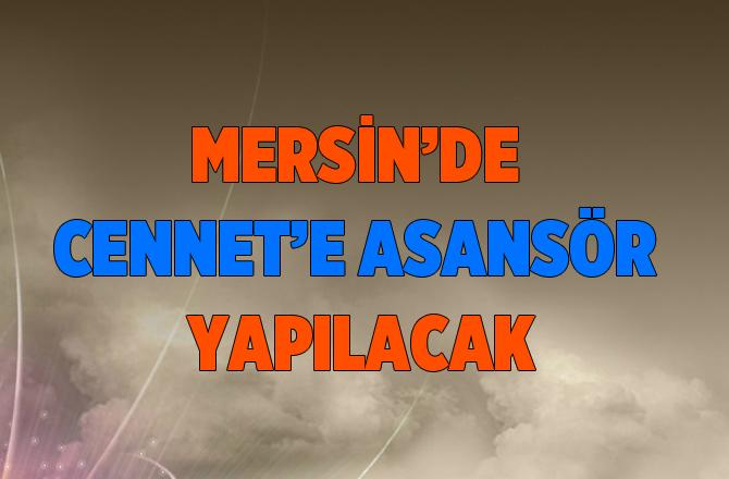 Mersin'de Cennet'e Asansör Yapılacak