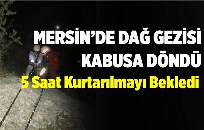 Mersin'de Dağ Gezisi Kabusa Döndü