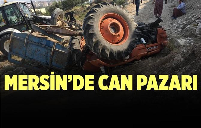 Mersin'de Devrilen Traktörde Can Pazarı