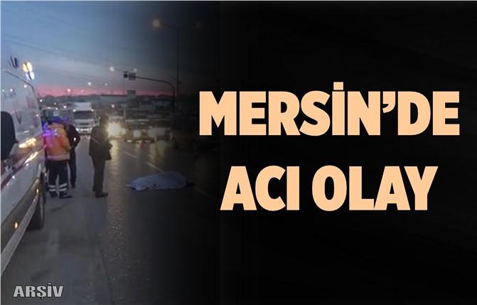 Mersin'de Otomobilin Çarptığı Şahıs Hayatını Kaybetti