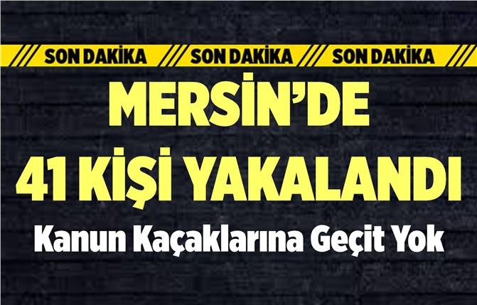 Mersin Polisi Kanun Kaçaklarına Göz Açtırmıyor