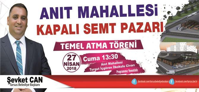 Tarsus'ta Kapalı Semt Pazarı Temeli 27 Nisan'da Atılıyor