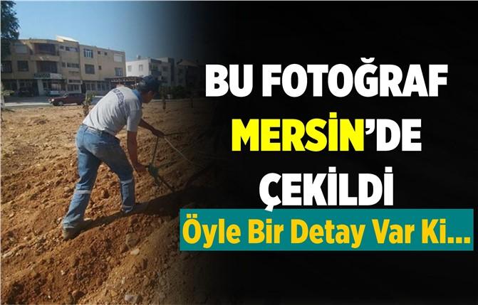 Mersin'deki Çalışmayı Görenler Cep Telefonuna Sarıldı