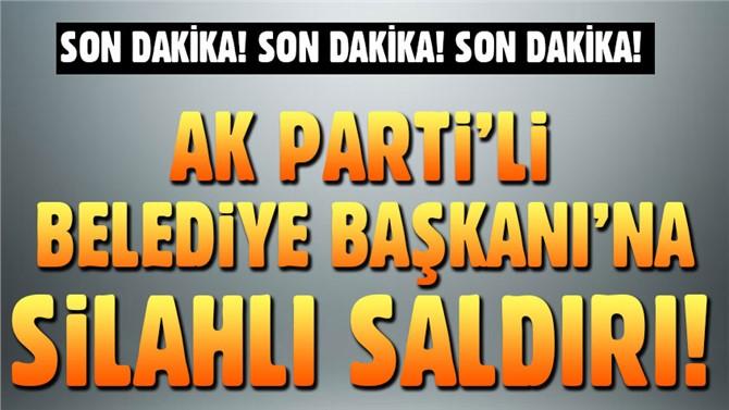 Son Dakika! AK Parti'li Belediye Başkanına Silahlı Saldırı