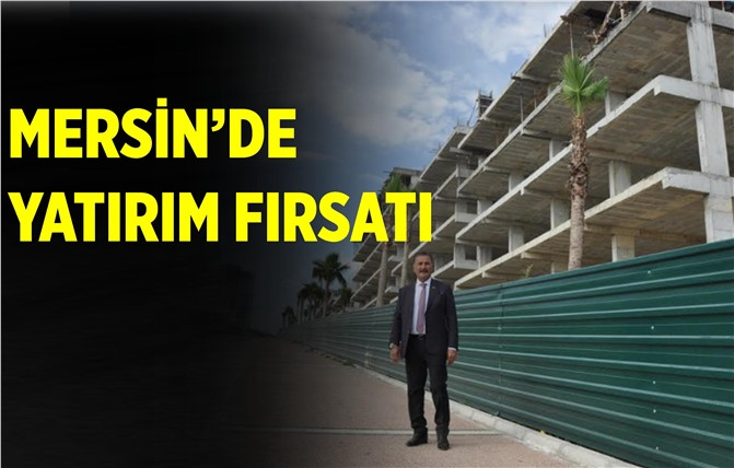 Mersin'de Çok Önemli Yatırım Fırsatı