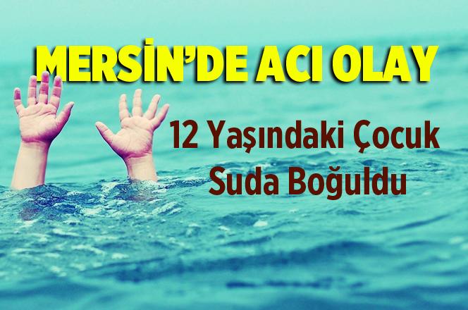 Mersin'de 12 Yaşındaki Çocuk Suda Boğuldu