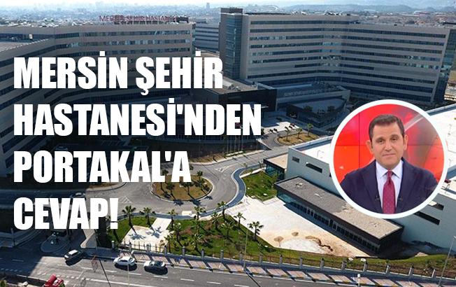 Mersin Şehir Hastanesi'nden Fatih Portakal'a cevap!