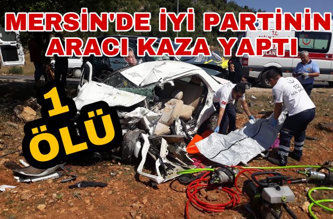 İyi Parti Mersin Milletvekili Adayı Kaza Yaptı 1 Ölü