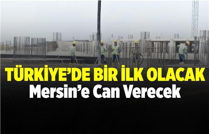 Türkiye'de Bir İlk Mersin'de Hayat Bulacak