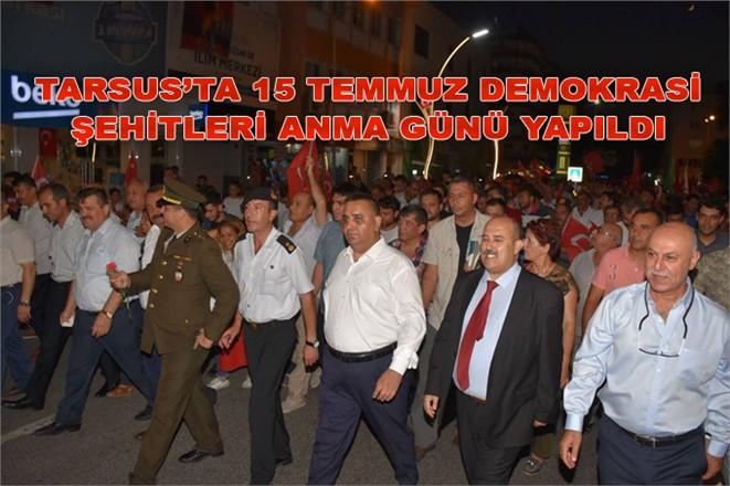 Tarsus'ta 15 Temmuz Demokrasi Şehitleri Anma Günü Yapıldı