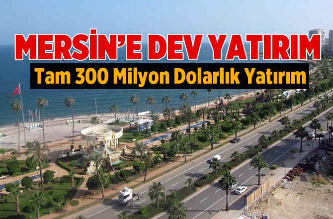 Mersin'e 300 Milyon Dolarlık Yatırım
