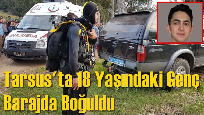 Tarsus'ta 18 Yaşındaki Genç Barajda Boğuldu