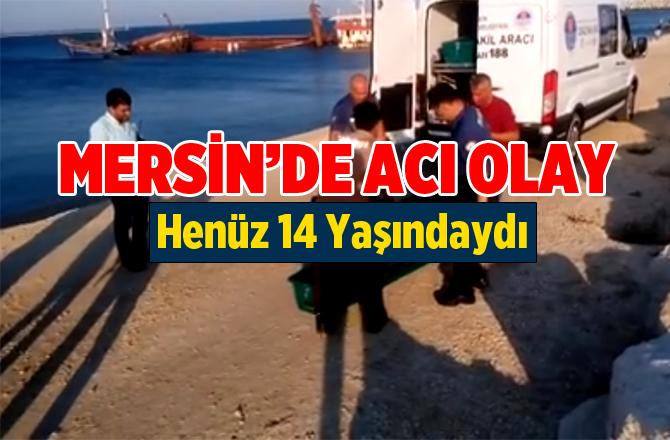 Mersin'de Acı Olay. Kalender Erdoğan Girdiği Denizde Boğuldu