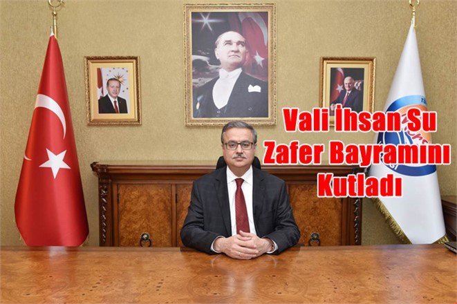 Mersin Valisi Ali İhsan Su 30 Ağustos Zafer Bayramını Tebrik Etti