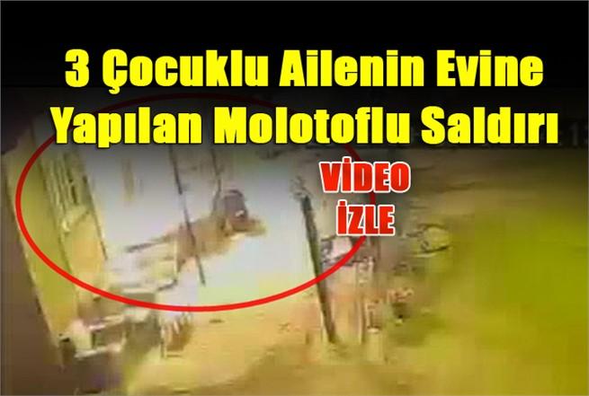 Mersin'de 3 Çocuklu Ailenin Evine Yapılan Molotoflu Saldırının Görüntüleri Ortaya Çıktı