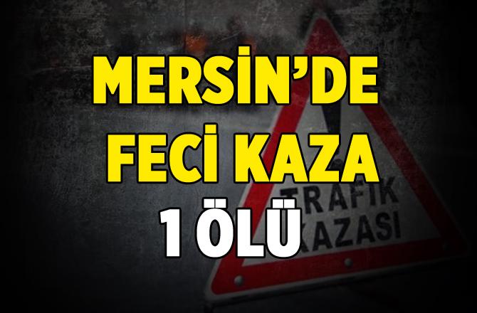 Mersin'de Trafik Kazası 1 Ölü