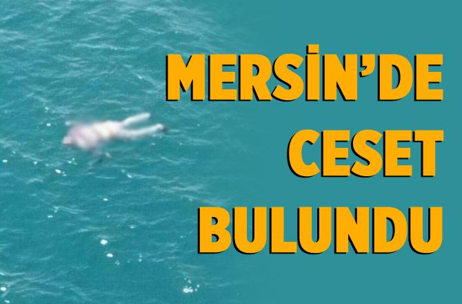 Mersin'de Denizde Ceset Bulundu