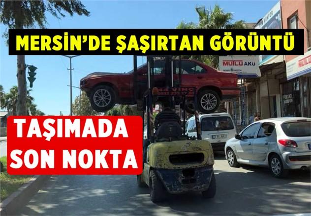 Mersin'de Sıra Dışı Taşıma! Forklift İle Aracı Taşıdı